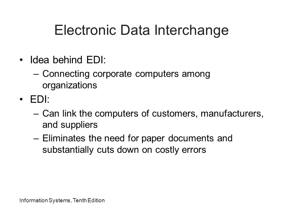 Electronic Data Interchange Idea behind EDI: –Connecting corporate computers among organizations EDI: –Can link the computers of customers, manufactur
