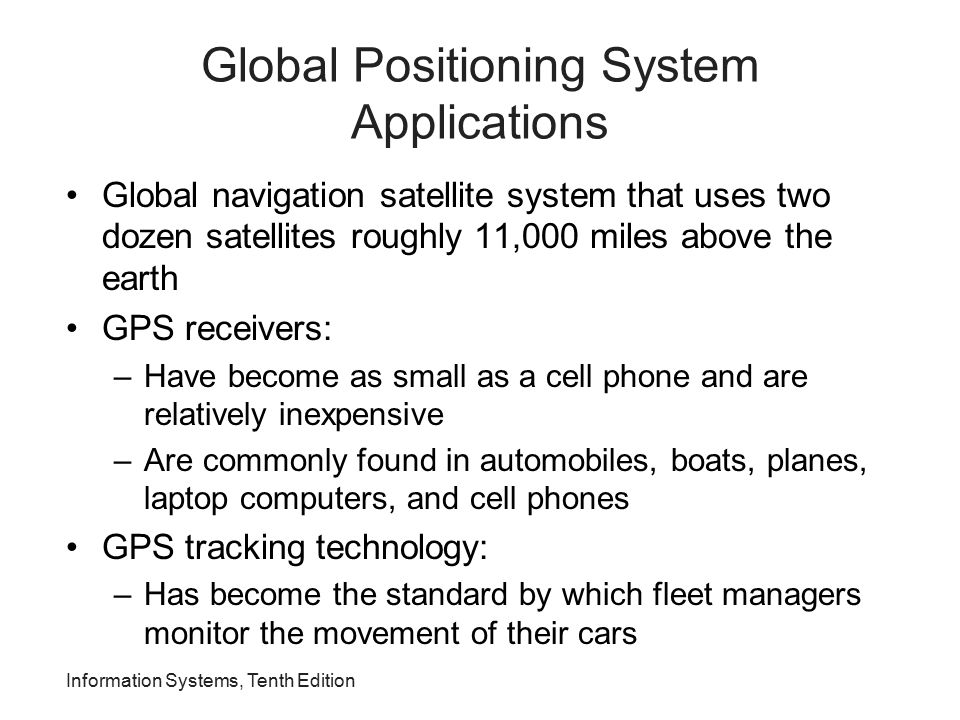Global Positioning System Applications Global navigation satellite system that uses two dozen satellites roughly 11,000 miles above the earth GPS rece