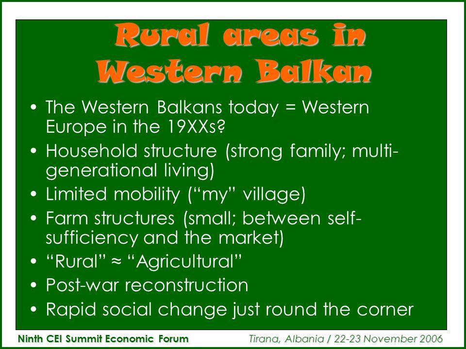 Ninth CEI Summit Economic Forum Tirana, Albania / 22-23 November 2006 Rural areas in Western Balkan Rural areas in Western Balkan The Western Balkans today = Western Europe in the 19XXs.