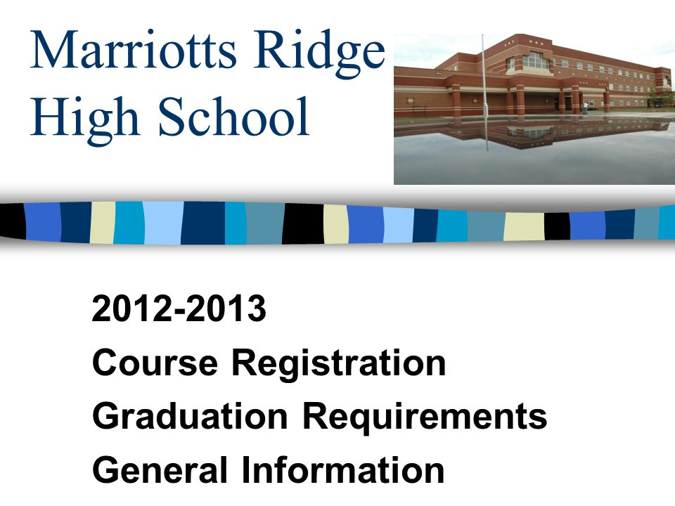 Marriotts Ridge High School 2012-2013 Course Registration Graduation Requirements General Information