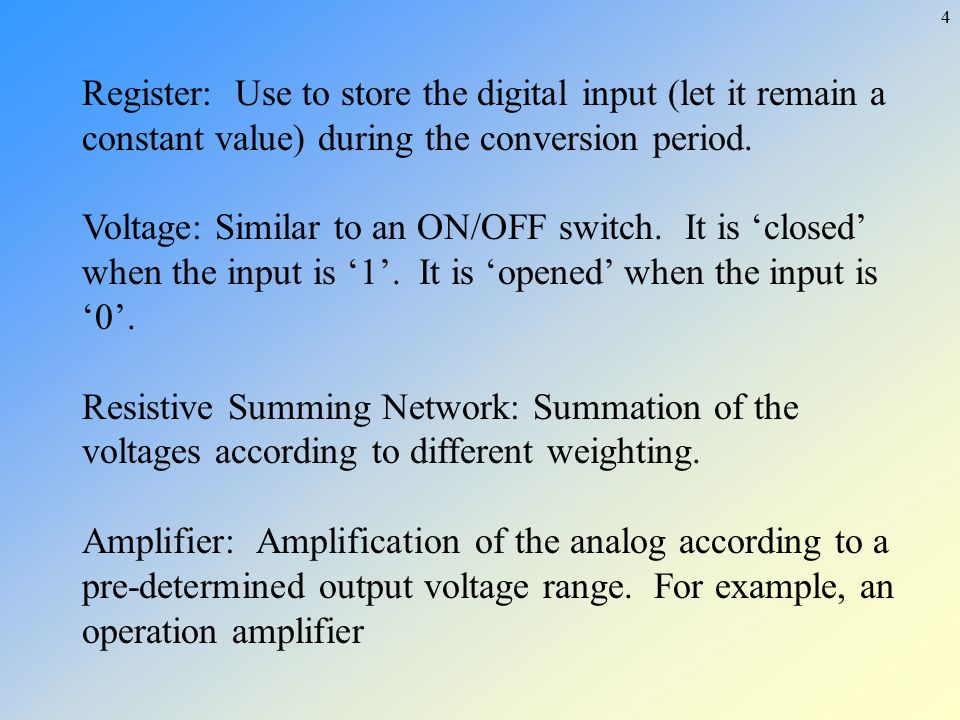 4 Register: Use to store the digital input (let it remain a constant value) during the conversion period. Voltage: Similar to an ON/OFF switch. It is