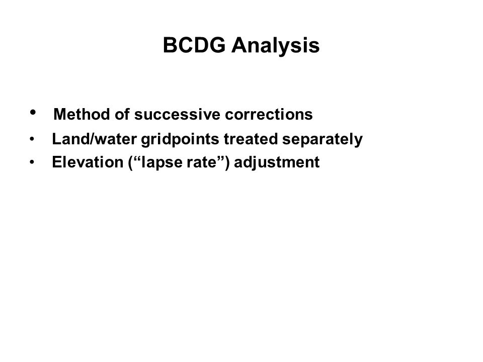 "BCDG Analysis Method of successive corrections Land/water gridpoints treated separately Elevation (""lapse rate"") adjustment"