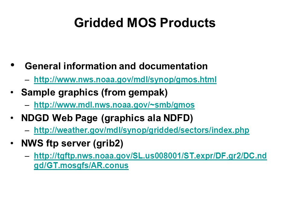 Gridded MOS Products General information and documentation –http://www.nws.noaa.gov/mdl/synop/gmos.htmlhttp://www.nws.noaa.gov/mdl/synop/gmos.html Sam