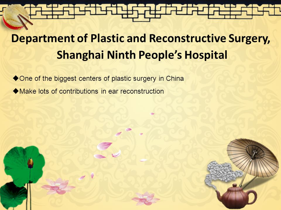 Department of Plastic and Reconstructive Surgery, Shanghai Ninth People's Hospital  One of the biggest centers of plastic surgery in China  Make lot