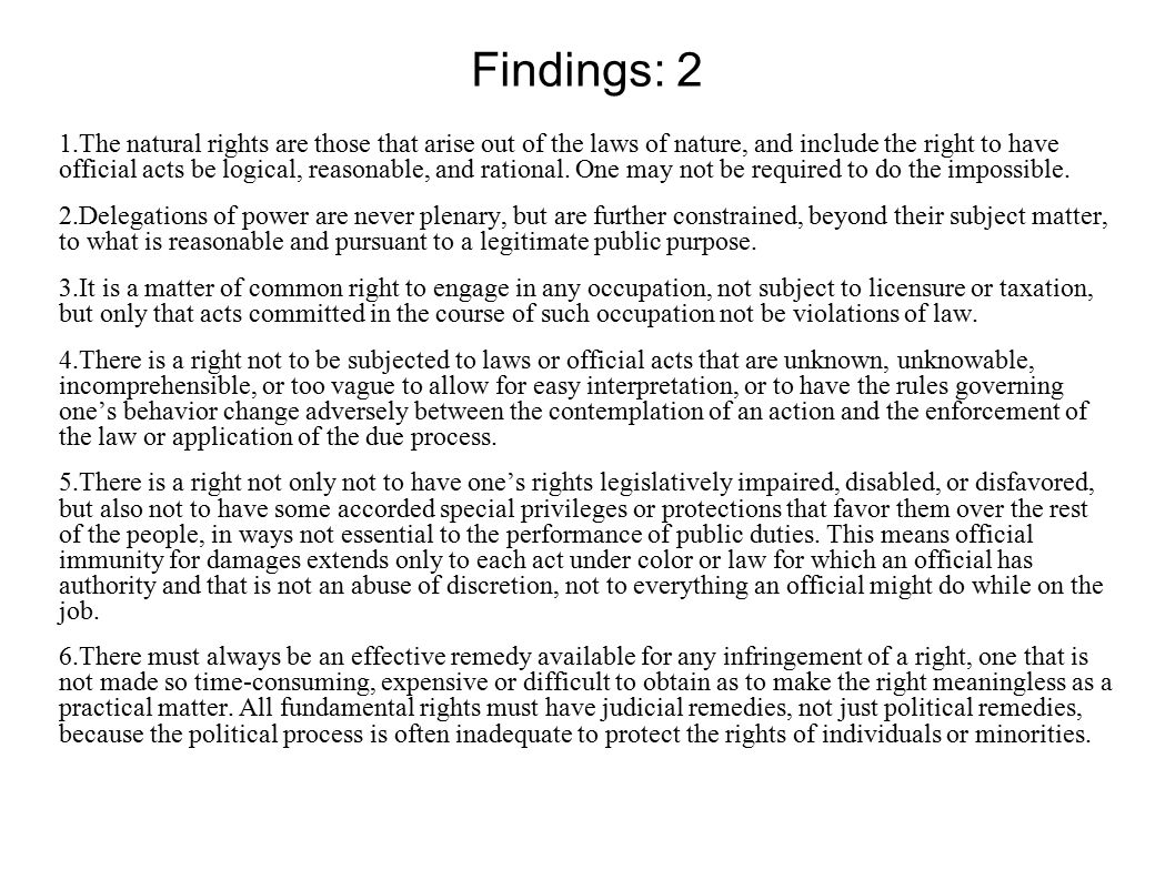 Findings: 2 1.The natural rights are those that arise out of the laws of nature, and include the right to have official acts be logical, reasonable, and rational.