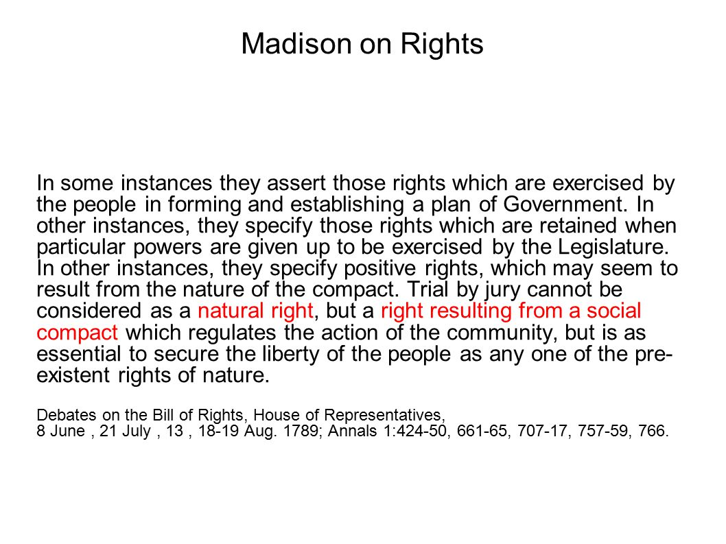 Madison on Rights In some instances they assert those rights which are exercised by the people in forming and establishing a plan of Government.