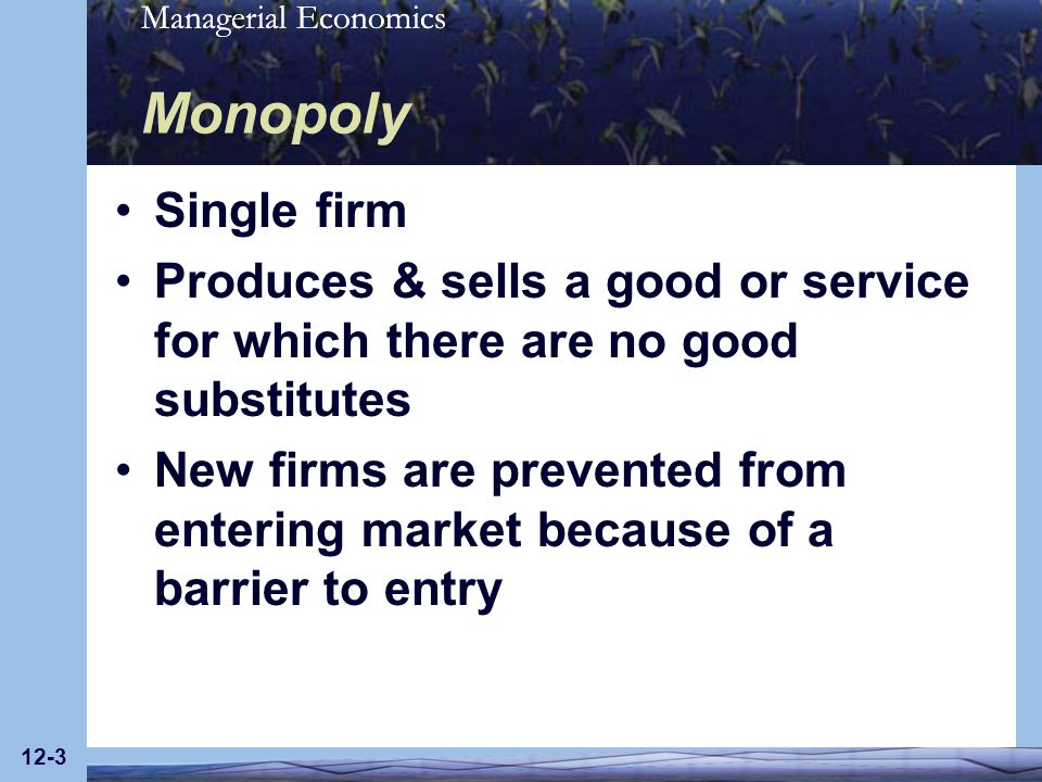 Managerial Economics 12-24 Monopolistic Competition Large number of firms sell a differentiated product Products are close (not perfect) substitutes Market is monopolistic Product differentiation creates a degree of market power Market is competitive Large number of firms, easy entry