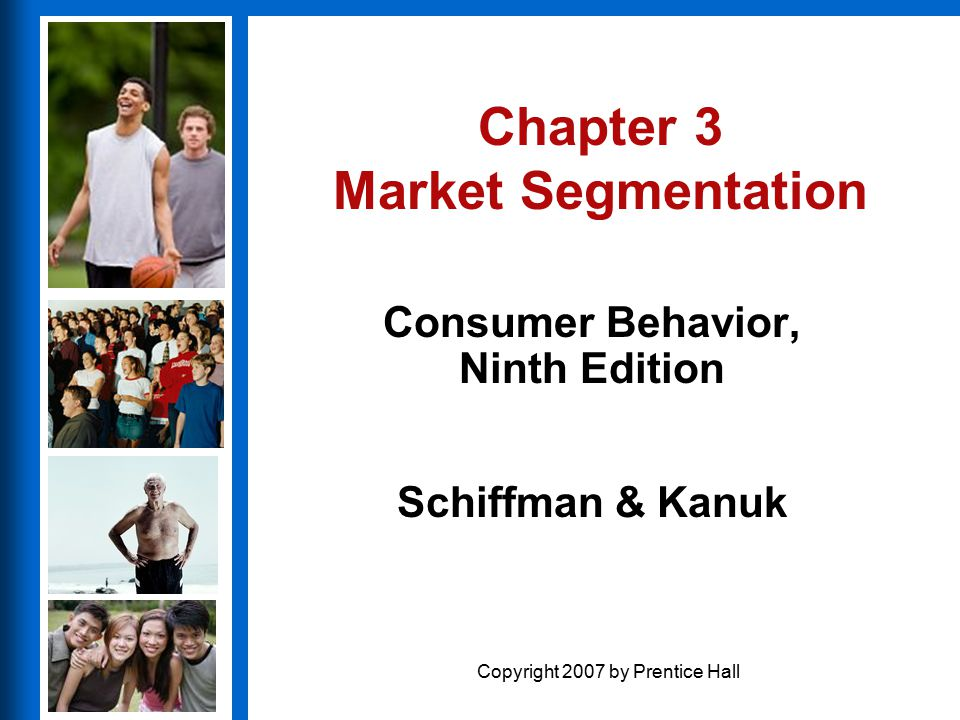 3 - 2 Copyright 2007 by Prentice Hall Chapter Outline What Is Market Segmentation.