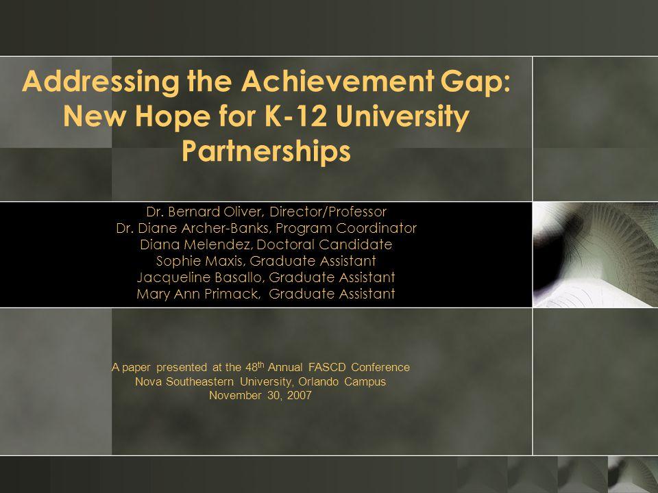Addressing the Achievement Gap: New Hope for K-12 University Partnerships Dr.