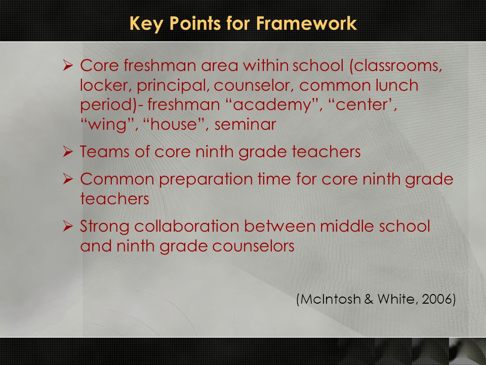"Key Points for Framework  Core freshman area within school (classrooms, locker, principal, counselor, common lunch period)- freshman ""academy"", ""cent"