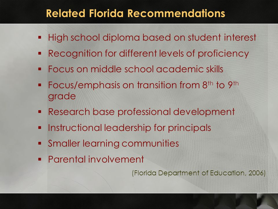 Related Florida Recommendations  High school diploma based on student interest  Recognition for different levels of proficiency  Focus on middle sc