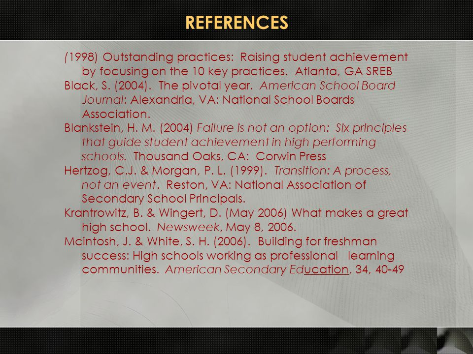 REFERENCES (1998) Outstanding practices: Raising student achievement by focusing on the 10 key practices. Atlanta, GA SREB Black, S. (2004). The pivot