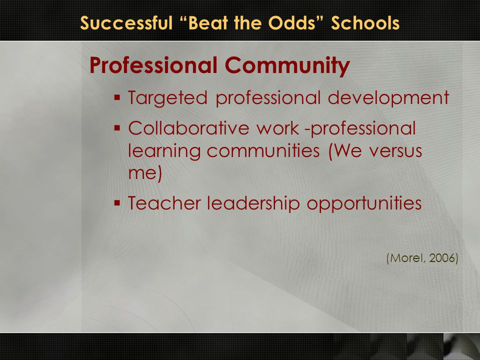 "Successful ""Beat the Odds"" Schools Professional Community  Targeted professional development  Collaborative work -professional learning communities"