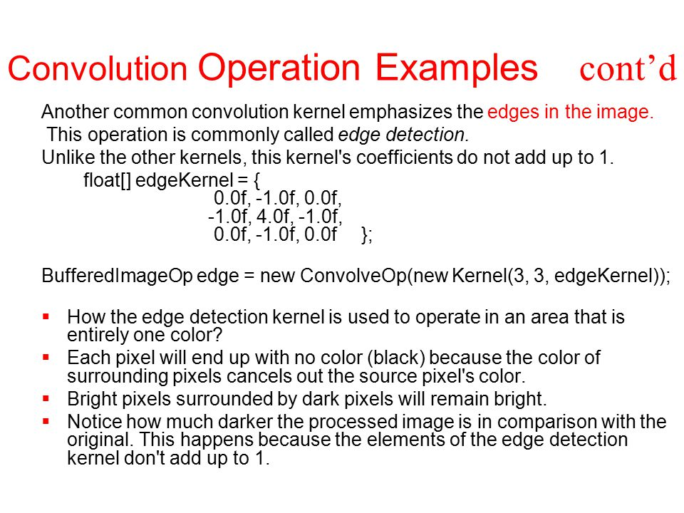 Convolution Operation Examples cont'd Another common convolution kernel emphasizes the edges in the image.