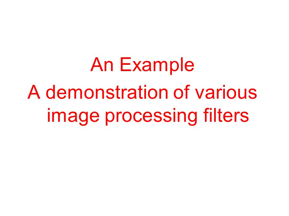 An Example A demonstration of various image processing filters