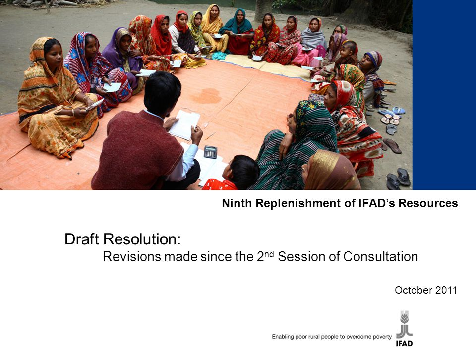 Ninth Replenishment of IFAD's Resources Draft Resolution: Revisions made since the 2 nd Session of Consultation October 2011