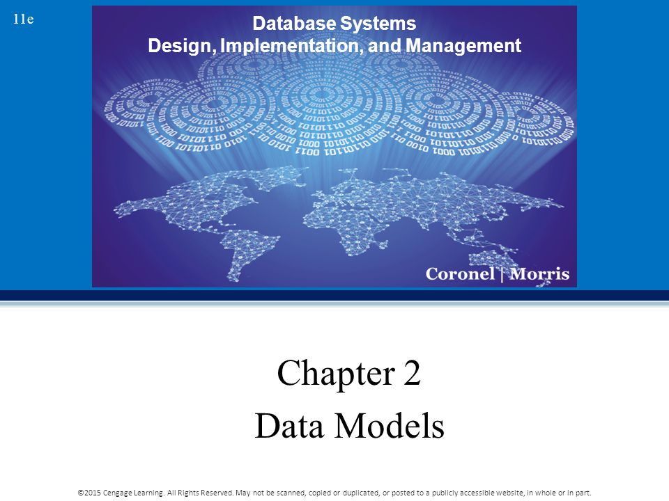 Database Systems Design, Implementation, and Management 11e ©2015 Cengage Learning. All Rights Reserved. May not be scanned, copied or duplicated, or