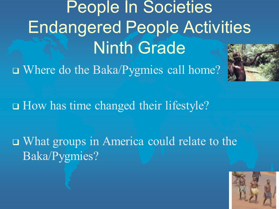 People In Societies Endangered People Activities Ninth Grade  Where do the Baka/Pygmies call home.
