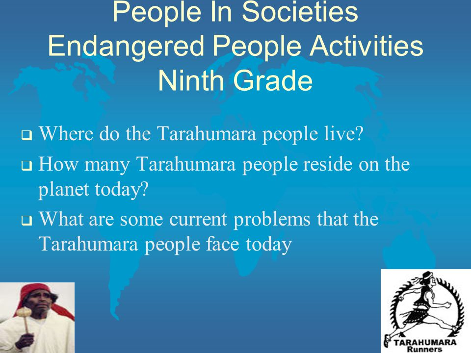 People In Societies Endangered People Activities Ninth Grade  Where do the Tarahumara people live.