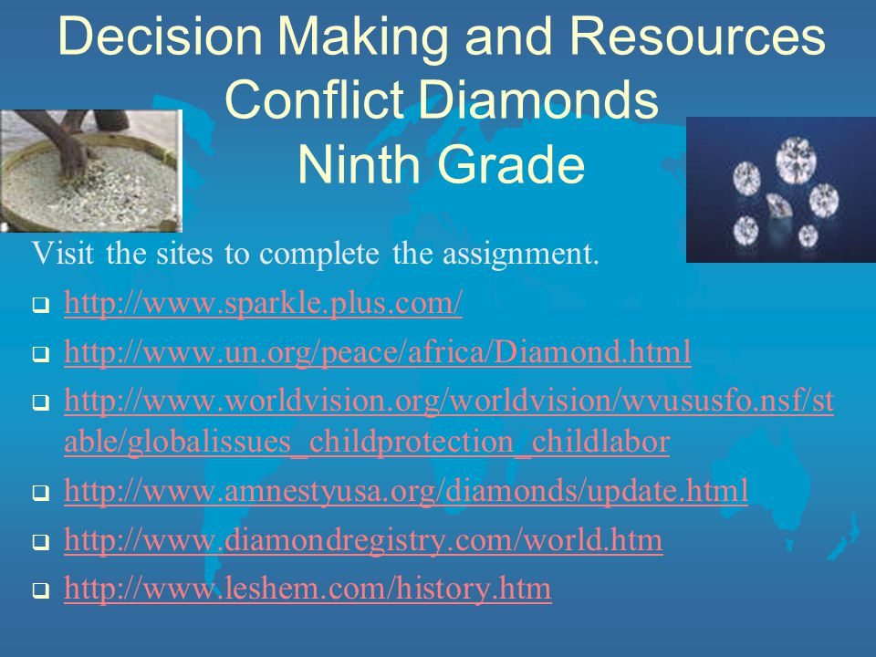 Decision Making and Resources Conflict Diamonds Ninth Grade Visit the sites to complete the assignment.