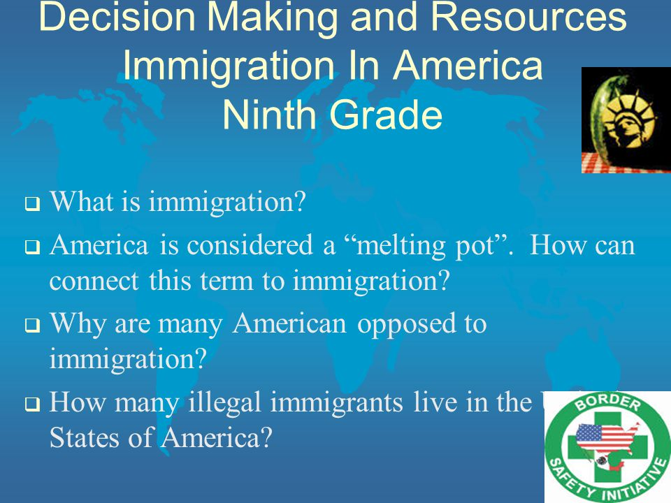 Decision Making and Resources Immigration In America Ninth Grade  What is immigration.