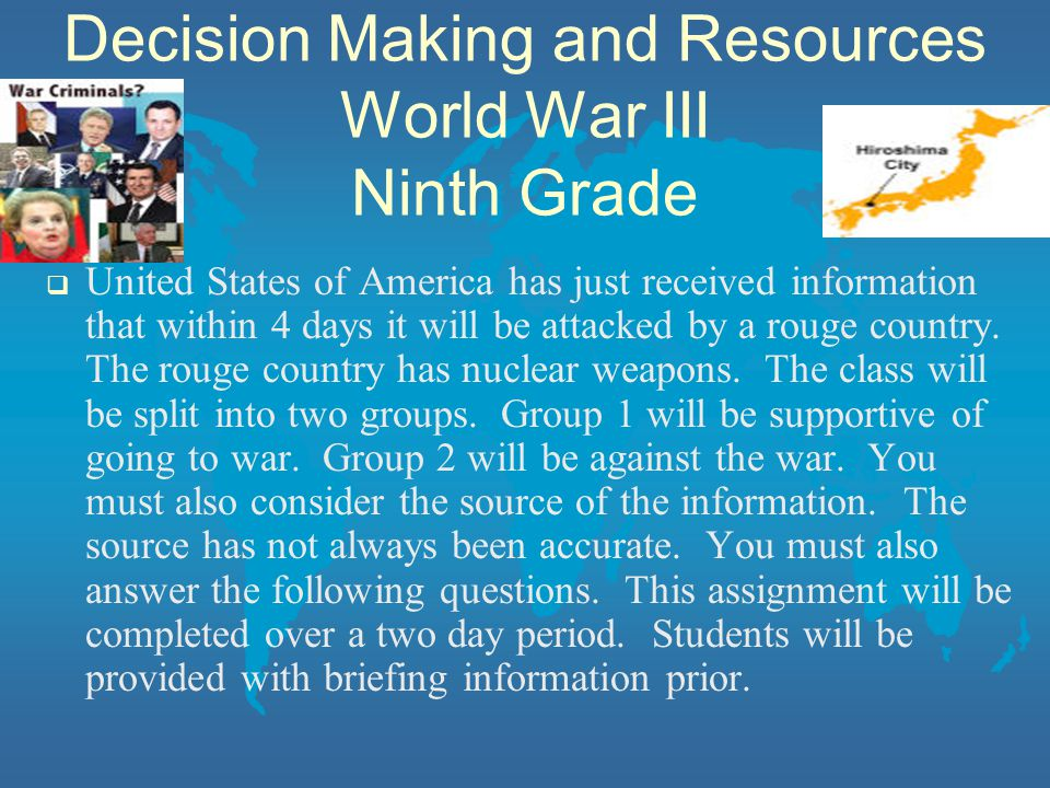 Decision Making and Resources World War III Ninth Grade  United States of America has just received information that within 4 days it will be attacked by a rouge country.