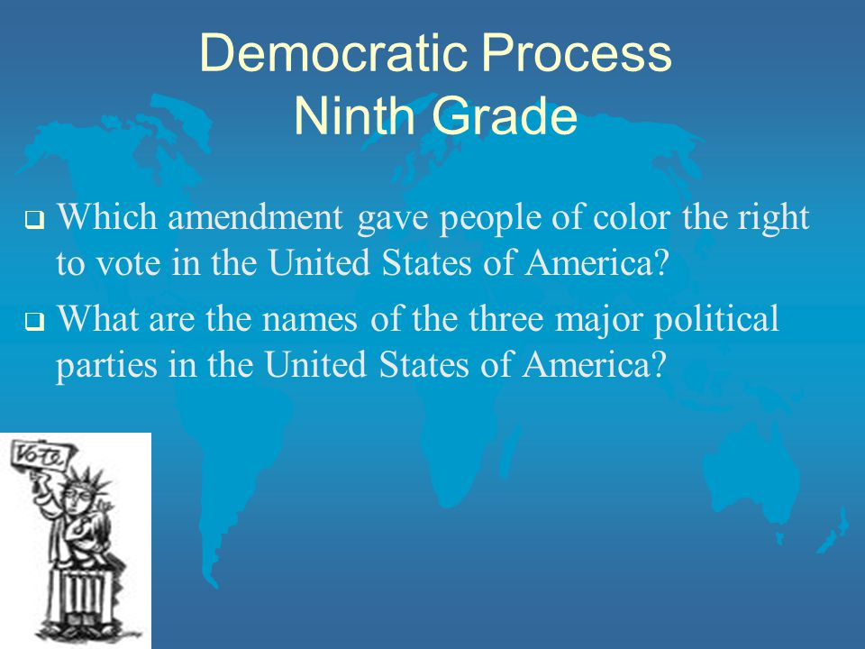 Democratic Process Ninth Grade  Which amendment gave people of color the right to vote in the United States of America.
