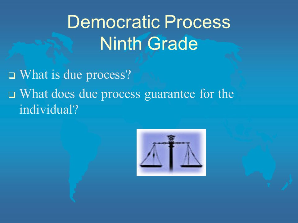 Democratic Process Ninth Grade  What is due process.