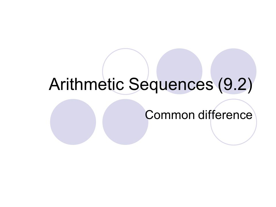 Arithmetic Sequences (9.2) Common difference