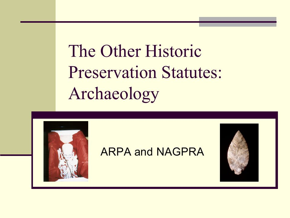 The Other Historic Preservation Statutes: Archaeology ARPA and NAGPRA