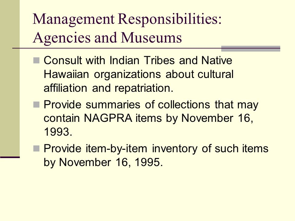 Management Responsibilities: Agencies and Museums Consult with Indian Tribes and Native Hawaiian organizations about cultural affiliation and repatria