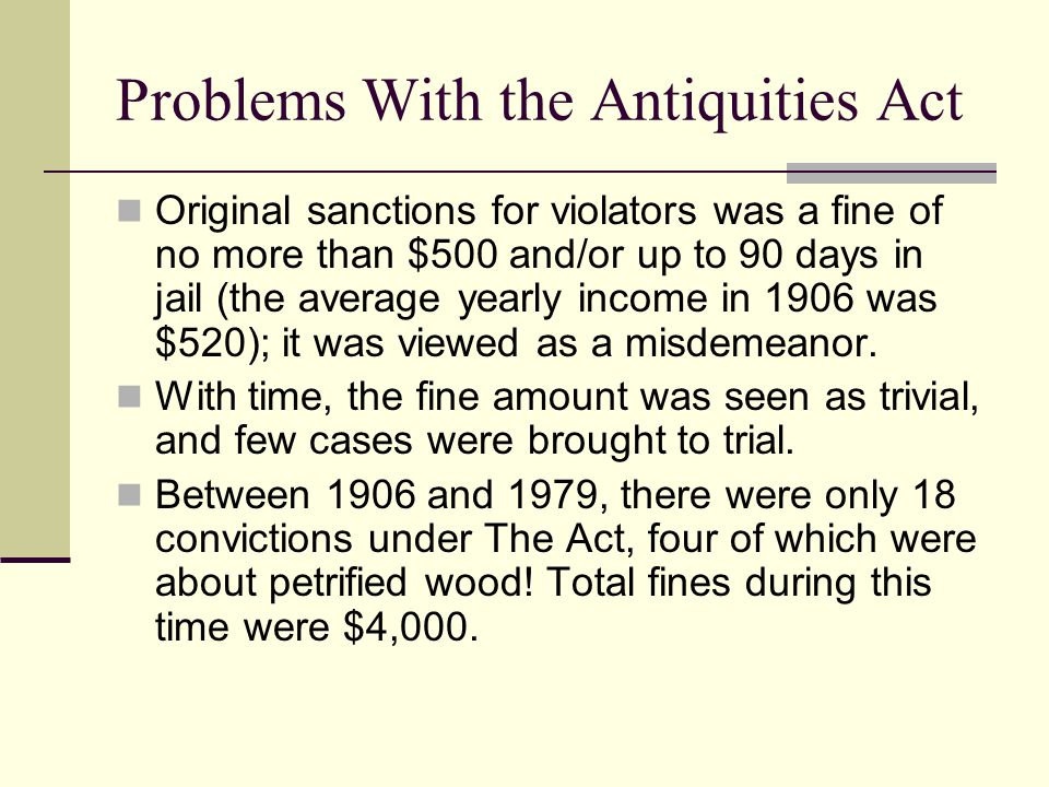 Problems With the Antiquities Act Original sanctions for violators was a fine of no more than $500 and/or up to 90 days in jail (the average yearly in