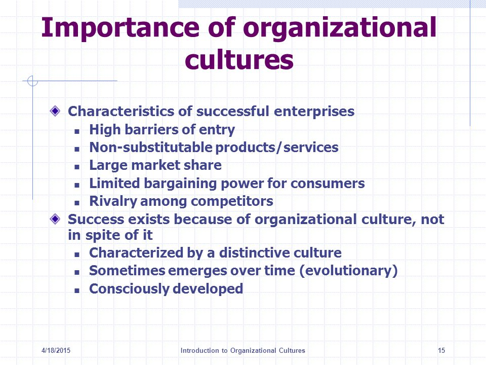 4/18/2015Introduction to Organizational Cultures15 Importance of organizational cultures Characteristics of successful enterprises High barriers of en