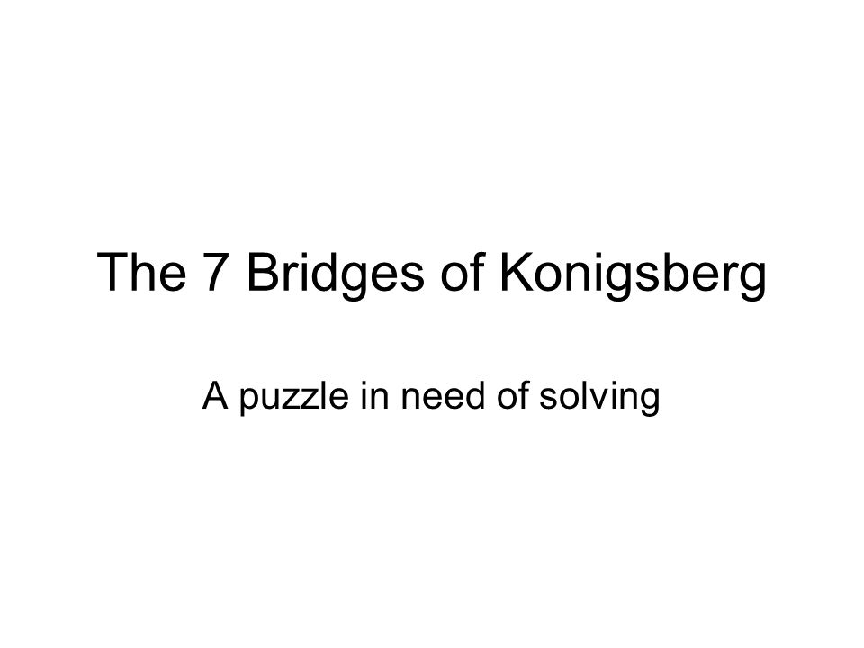 The Problem The 7 Bridges of Konigsberg is a famous mathematics problem inspired by an actual city in Germany.