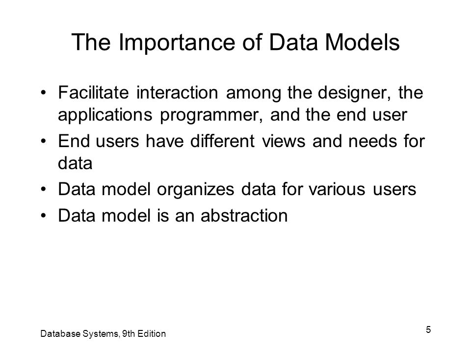 46 The Physical Model Operates at lowest level of abstraction –Describes the way data are saved on storage media such as disks or tapes Requires the definition of physical storage and data access methods Relational model aimed at logical level –Does not require physical-level details Physical independence: changes in physical model do not affect internal model Database Systems, 9th Edition