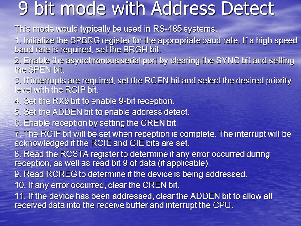 9 bit mode with Address Detect This mode would typically be used in RS-485 systems.