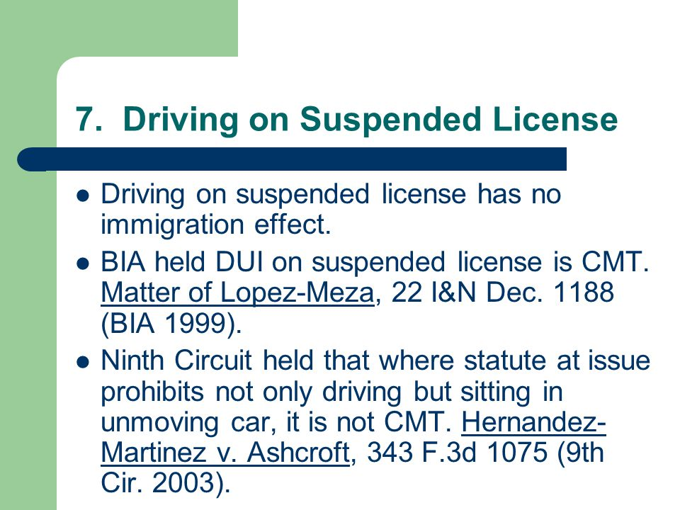 7. Driving on Suspended License Driving on suspended license has no immigration effect.