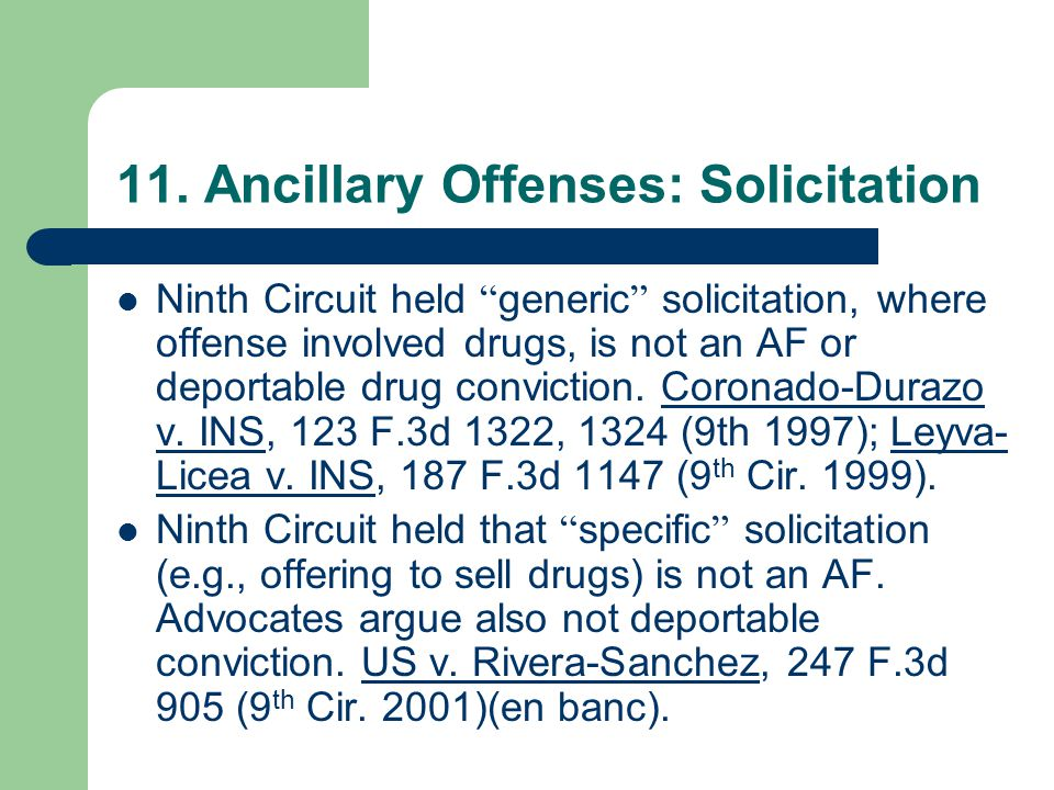 "11. Ancillary Offenses: Solicitation Ninth Circuit held "" generic "" solicitation, where offense involved drugs, is not an AF or deportable drug convic"