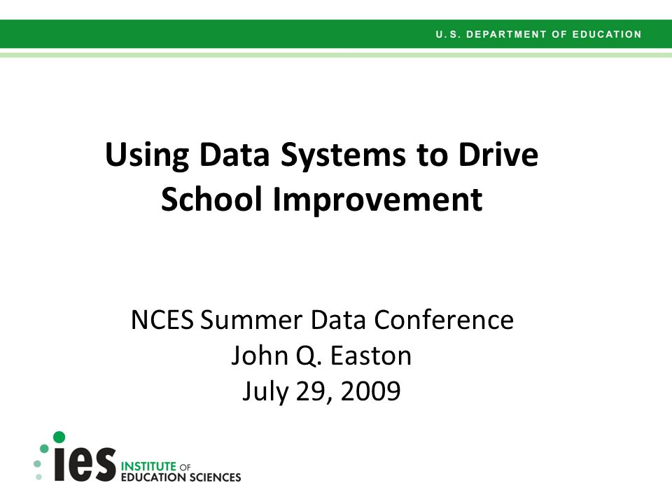 Looking ahead at IES Researchers work in partnership with practitioners and policy makers Study schools and districts as complex organisms – learn more about how they improve Support local research, evaluation, and data analysis