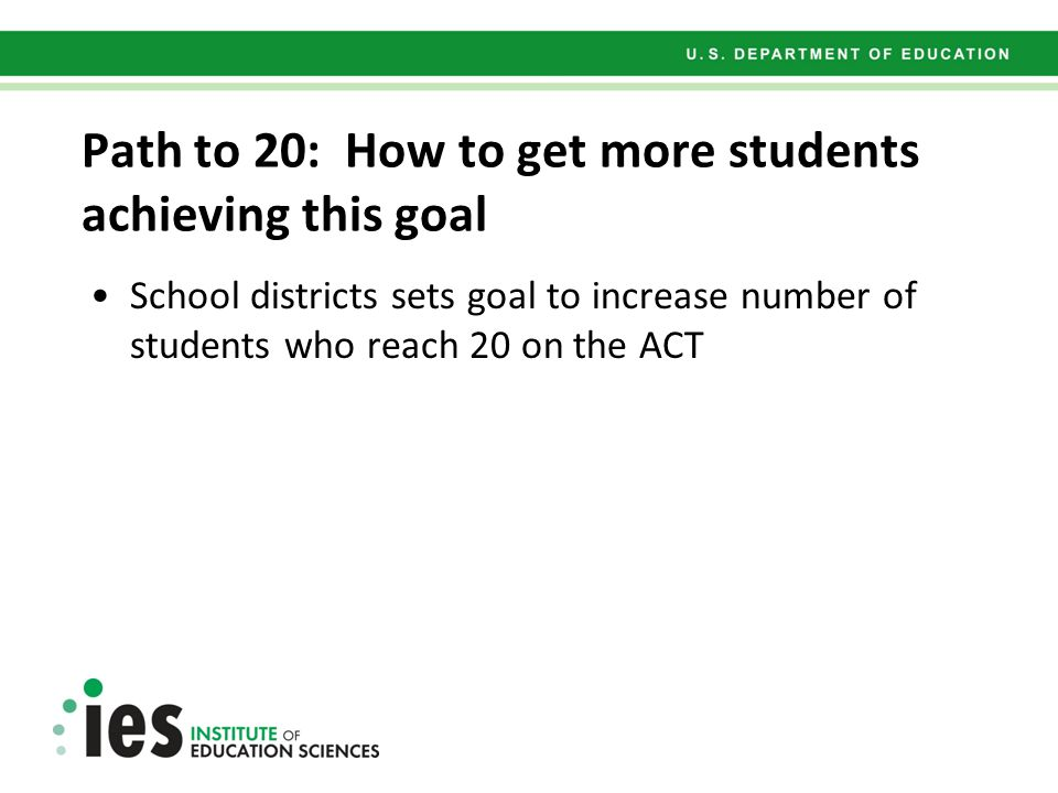 Path to 20: How to get more students achieving this goal School districts sets goal to increase number of students who reach 20 on the ACT