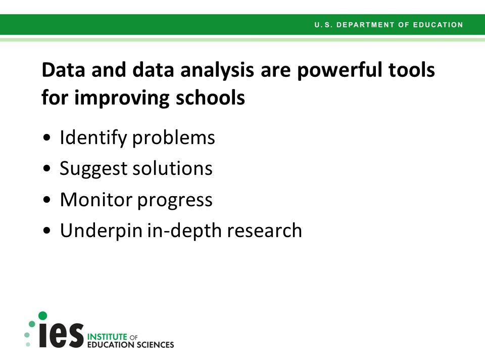 Data and data analysis are powerful tools for improving schools Identify problems Suggest solutions Monitor progress Underpin in-depth research
