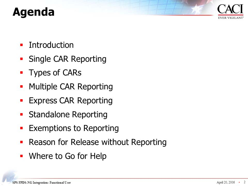 SPS FPDS-NG Integration: Functional User April 20, 2006 2 Agenda  Introduction  Single CAR Reporting  Types of CARs  Multiple CAR Reporting  Expr