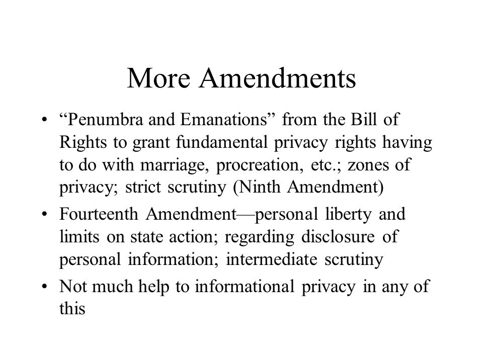 "More Amendments ""Penumbra and Emanations"" from the Bill of Rights to grant fundamental privacy rights having to do with marriage, procreation, etc.; z"