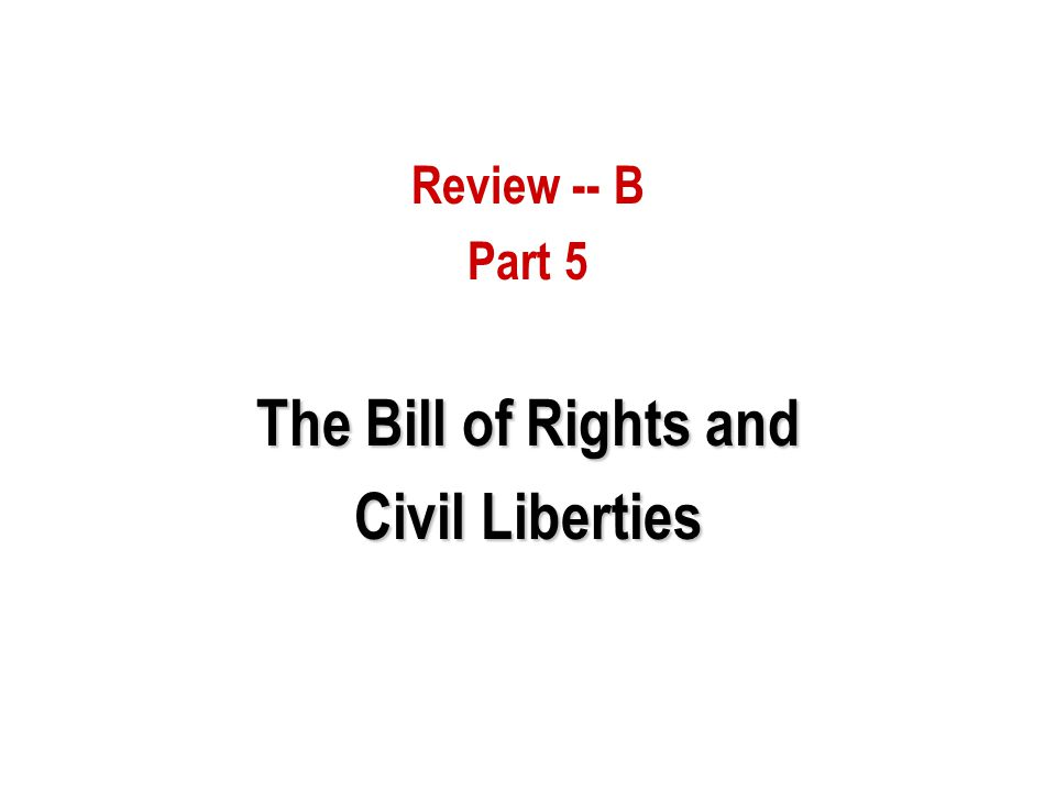 Review -- B Part 5 The Bill of Rights and Civil Liberties