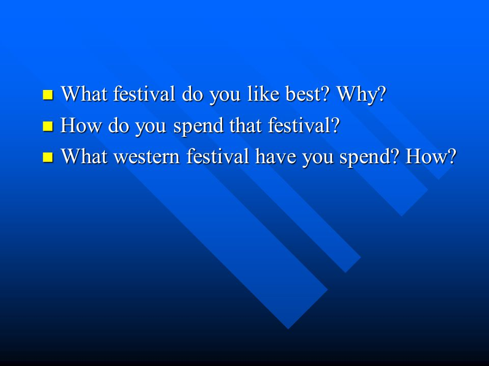 What festival do you like best. Why. What festival do you like best.