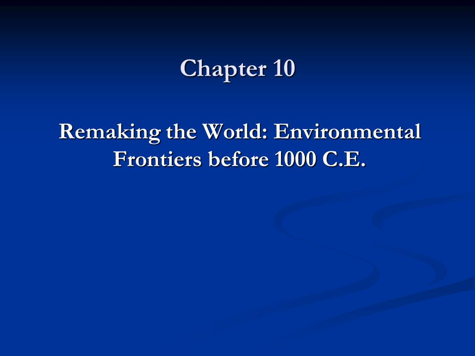 Chapter 10 Remaking the World: Environmental Frontiers before 1000 C.E.