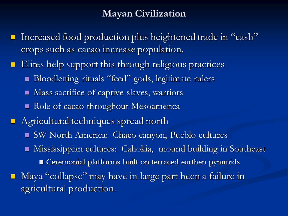 "Mayan Civilization Increased food production plus heightened trade in ""cash"" crops such as cacao increase population. Increased food production plus h"