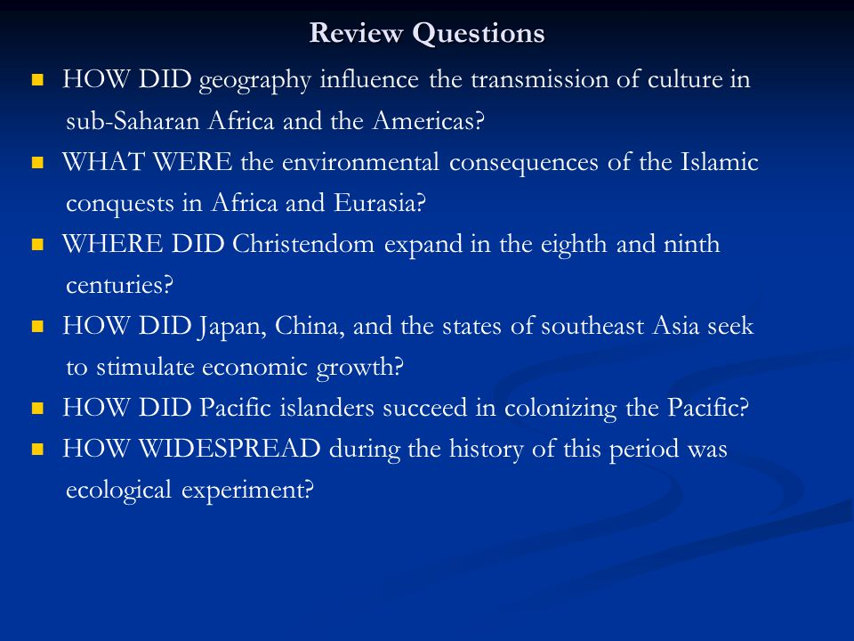 Review Questions HOW DID geography influence the transmission of culture in sub-Saharan Africa and the Americas? WHAT WERE the environmental consequen