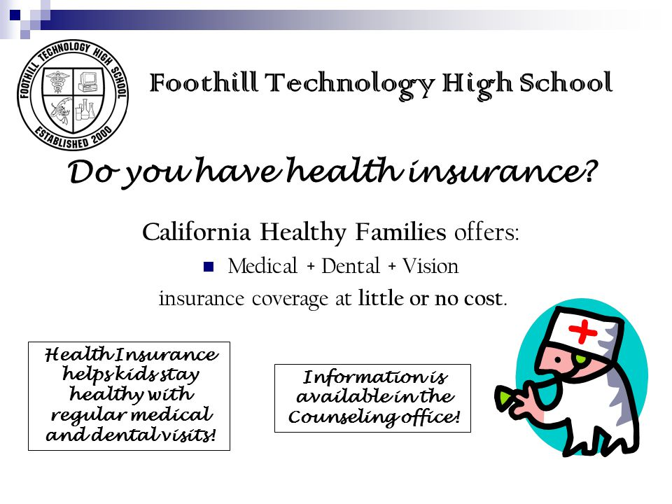 Foothill Technology High School Do you have health insurance? California Healthy Families offers: Medical + Dental + Vision insurance coverage at litt