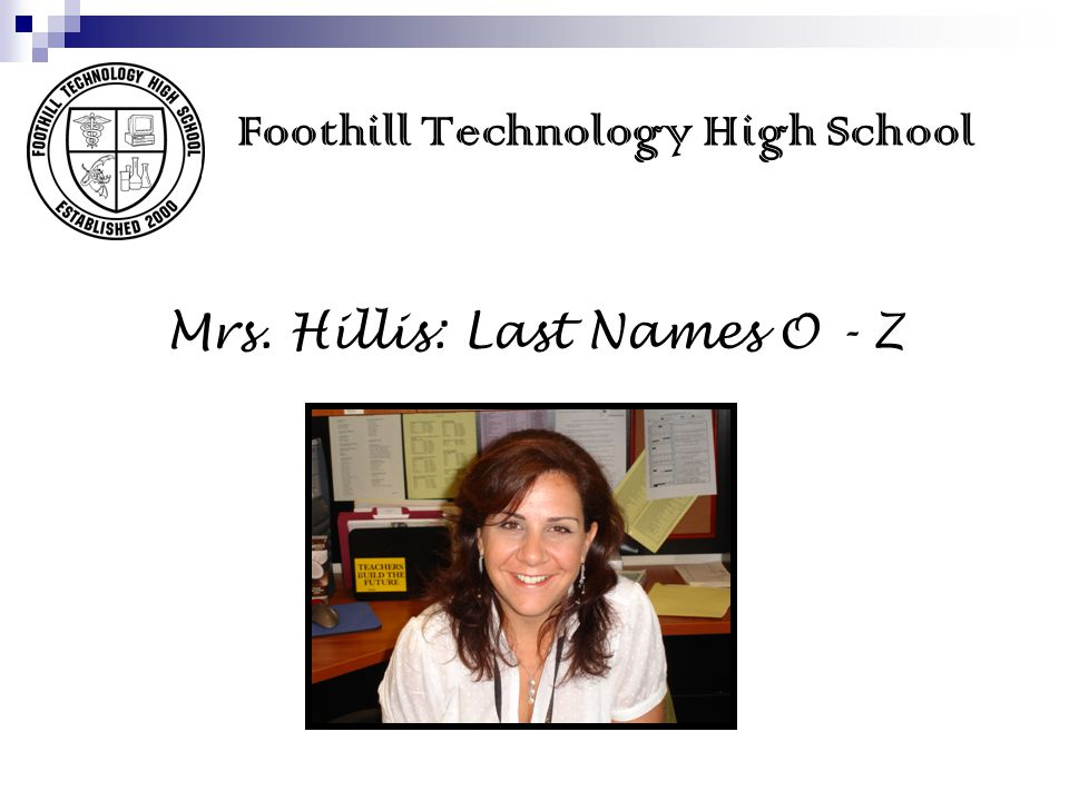 Mrs. Hillis: Last Names O - Z Foothill Technology High School